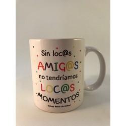 """Taza """"Sin loc@s amig@s no habría loc@s momentos"""""""
