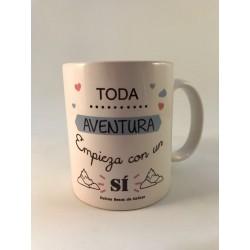 """Taza """"Toda aventura comienza con un si"""""""